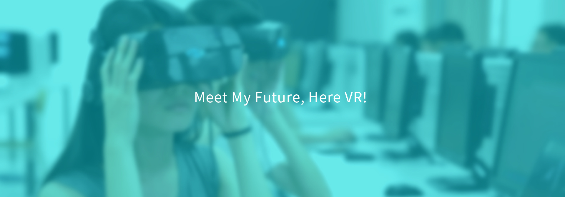 Meet My Future,Here VR!